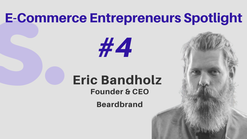 Shoppe Interview with Eric Bandholz, Founder and CEO of BeardBrand