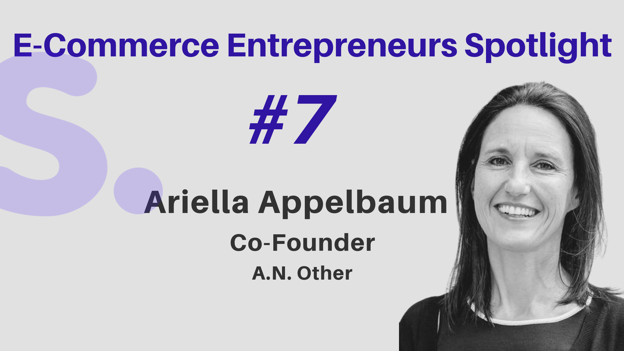 Shoppr E-Commerce Entrepreneurs Spotlight with Ariella Appelbaum, Co-Founder of A.N. Other